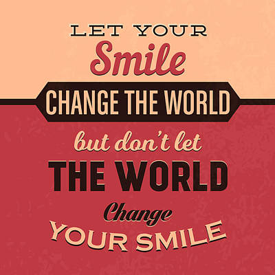 Let Your Smile Change The World Art Print by Naxart Studio