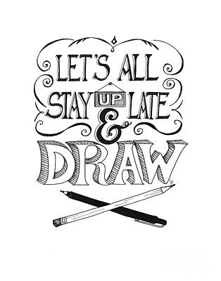 Lets All Stay Up Late And Draw Art Print