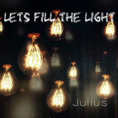 Digital Art - Lets Fill The Light by Julius Jeremiah