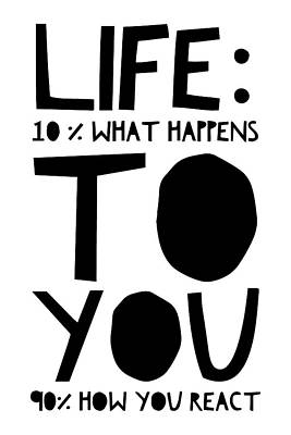 What Is Life Digital Art - Life Is 10 Percent What Happens To You 90 Percent How You React by Thinklosophy