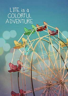 Ferris Wheel Photograph - Life Is A Colorful Adventure by Linda Woods
