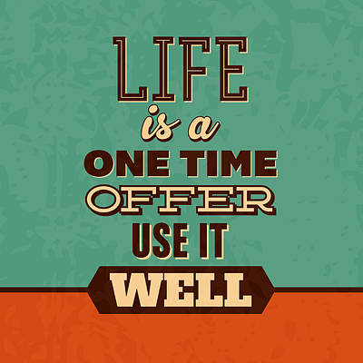 Life Is A One Time Offer Art Print by Naxart Studio