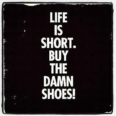 Wall Art - Photograph - #life Is #short #buy The #damn #shoes by Nicki Galper