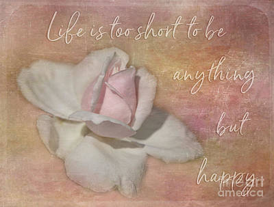 Photograph - Life Is Too Short To Be Anything But Happy by Teresa Wilson