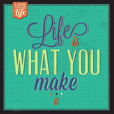 Life Is What You Make It Art Print by Naxart Studio