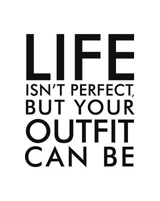 Life Isn't Perfect, But Your Outfit Can Be - Minimalist Print - Typography - Quote Poster Art Print