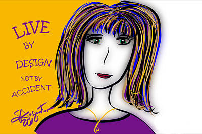 Live By Design Not By Accident Print by Sharon Augustin