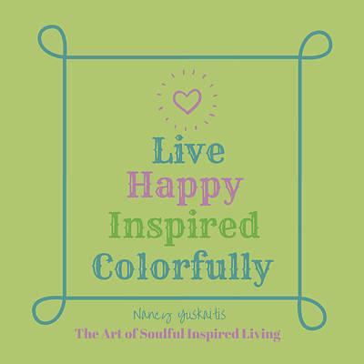 Digital Art - Live Happy Inspired Colorfully by Nancy Yuskaitis