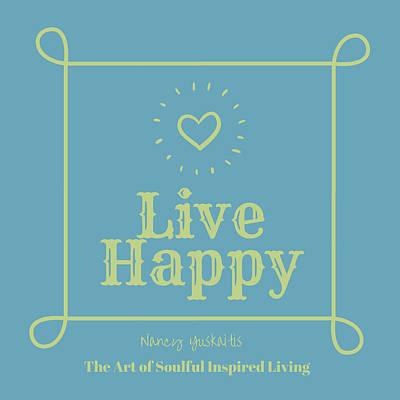 Digital Art - Live Happy by Nancy Yuskaitis