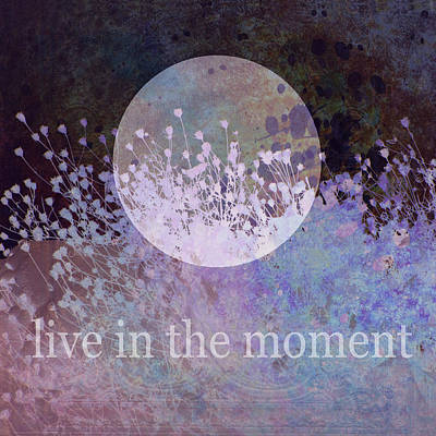 Mixed Media - Live In The Moment -nature Art With Text by Ann Powell