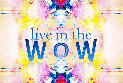 Mixed Media - Live In The Wow by Patricia Griffin