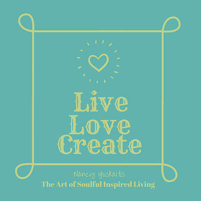Digital Art - Live Love Create by Nancy Yuskaitis