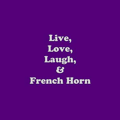 French Horn Photograph - Live Love Laugh And French Horn 5600.02 by M K  Miller