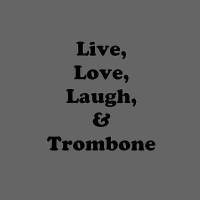 Trombone Digital Art - Live Love Laugh And Trombone 5606.02 by M K  Miller