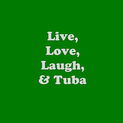 Photograph - Live Love Laugh And Tuba 5608.02 by M K Miller
