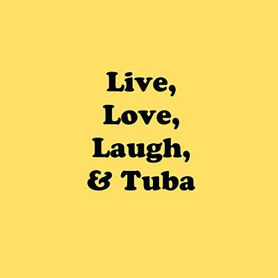 Photograph - Live Love Laugh And Tuba 5609.02 by M K Miller