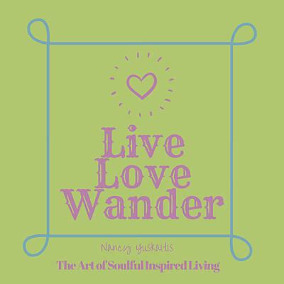 Digital Art - Live Love Wander by Nancy Yuskaitis