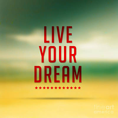 Live Your Dreams,quote Typographical Poster Art Print by Mohamed Elkhamisy