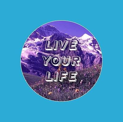 Live Your Life Digital Art - Live Your Life by Michelle Murphy