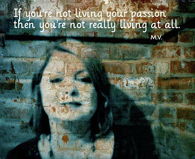 Mixed Media - Live Your Passion by Femina Photo Art By Maggie