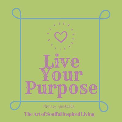 Digital Art - Live Your Purpose by Nancy Yuskaitis