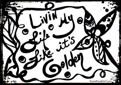 Drawing - Livin My Life Like It's Golden by Rachel Maynard