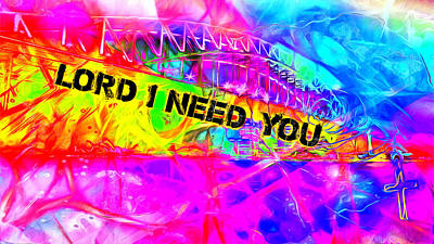 Lord I Need You N Art Print