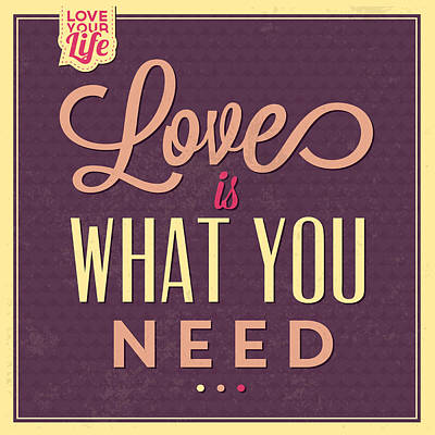Love Is What You Need Art Print by Naxart Studio