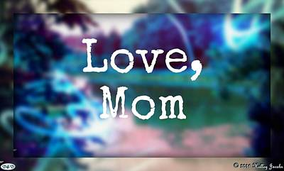 Photograph - Love Mom by Holley Jacobs