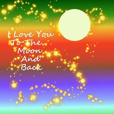 Art Print featuring the digital art Love You To The Moon And Back by Kathleen Sartoris