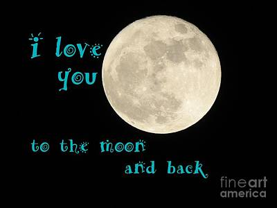 Photograph - Love You To The Moon by Ella Kaye Dickey