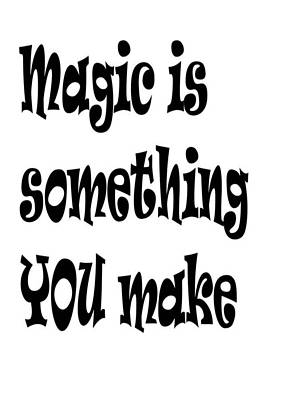 Digital Art - Magic Is Something You Make by Tracey Harrington-Simpson