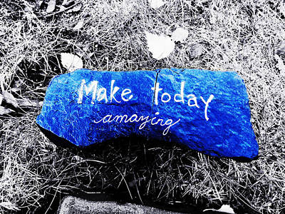 Photograph - Make Today Amazing by Zinvolle Art