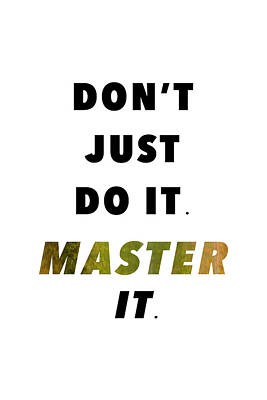 Just Do It Photograph - Master It. by David Simchock