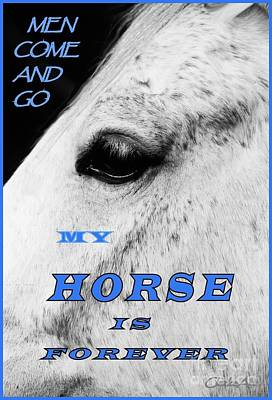 Men Come And Go - My Horse Is Forever Art Print