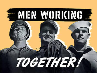 United States Mixed Media - Men Working Together -- Ww2 Poster by War Is Hell Store