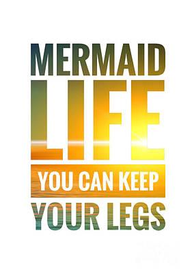 Digital Art - Mermaid Life You Can Keep Your Legs by Leah McPhail