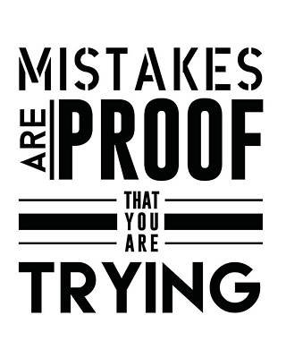 Positive Mixed Media - Mistakes Are Proof That You Are Trying by Studio Grafiikka