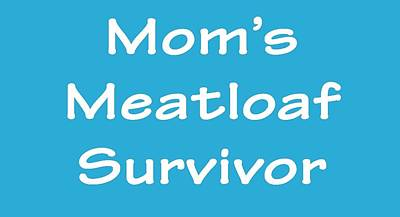 Digital Art - Mom's Meatloaf Survivor by Jeff Brunton