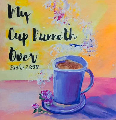 Painting - My Cup Runneth Over by Angela Holmes
