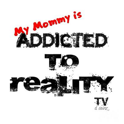 Photograph - My Mommy Is Addicted To Reality Tv In Red Universal by Diana Raquel Sainz