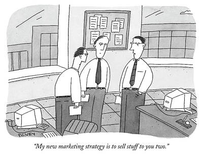 Drawing - My New Marketing Strategy Is To Sell Stuff To You Two by Peter C Vey