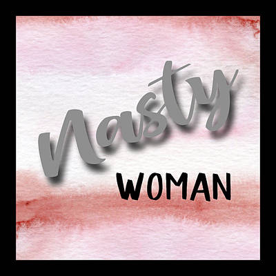 Digital Art - Nasty Woman by HH Photography of Florida