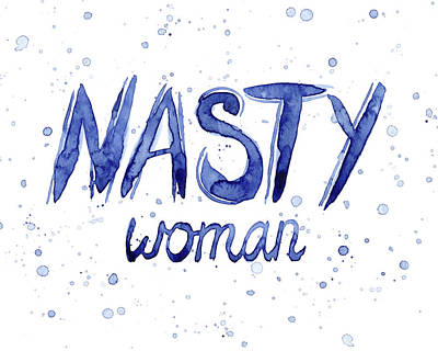 Shirt Painting - Nasty Woman Such A Nasty Woman Art by Olga Shvartsur