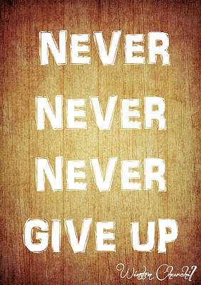 Never Give Up Mixed Media - Never Never Never Give Up by Dan Sproul