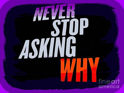 Digital Art - Never Stop Asking Why by Ed Weidman