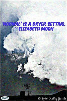 Photograph - Normal Is A Dryer Setting by Holley Jacobs