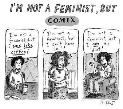 Drawing - Not A Feminist by Roz Chast