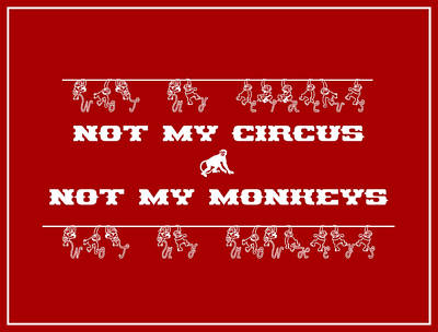 Not My Circus Not My Monkeys Art Print by Menega Sabidussi