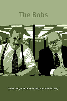 Space Mixed Media - Office Space The Bobs Bob Slydell And Bob Porter Movie Quote Poster Series 008 by Design Turnpike